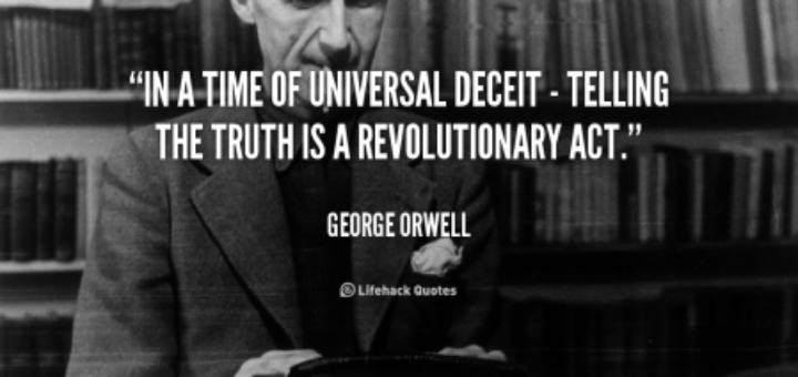 quote-George-Orwell-in-a-time-of-universal-deceit-50455-e1465208012169
