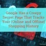 Google heeft een griezelige 'geheime' pagina die je (online en offline) winkelgeschiedenis bijhoudt
